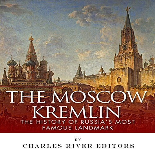 The Moscow Kremlin: The History of Russia's Most Famous Landmark audiobook cover art