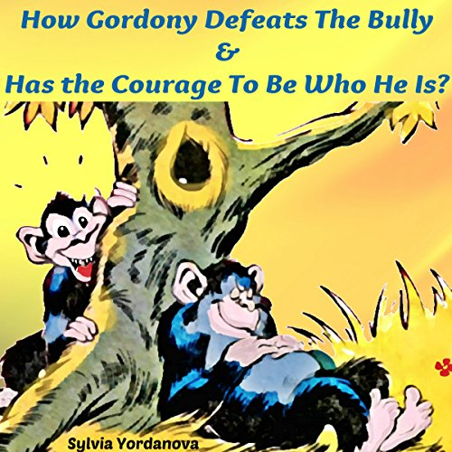 How Gordony Defeats the Bully & Has the Courage to Be Who He Is audiobook cover art