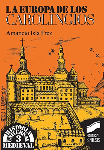 La Europa de los carolingios (Historia universal. Medieval nº 3) (Spanish Edition)