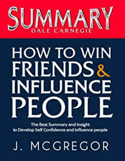 Summary How to Win Friends and Influence People: The Best Summary Book for Busy People to Develop Self Confidence and Infl...