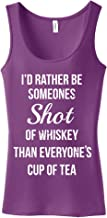 I`d Rather Be Someone`s Shot of Whiskey Than Everyone`s Cup of Tea Ladies Tank Top