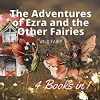 The Adventures of Ezra and the Other Fairies: 4 Books in 1