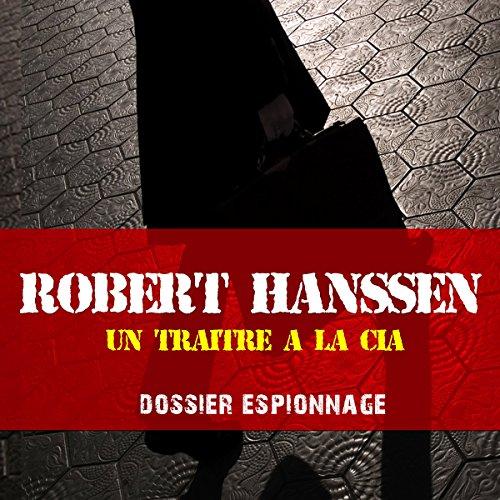 Couverture de Robert Hanssen, un traître à la CIA