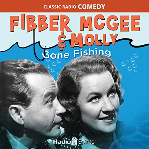 Fibber McGee & Molly: Gone Fishing                   By:                                                                                                                                 Original Radio Broadcast                               Narrated by:                                                                                                                                 Jim Jordan,                                                                                        Marian Jordan                      Length: 9 hrs and 55 mins     1 rating     Overall 5.0