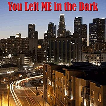 You Left Me in the Dark