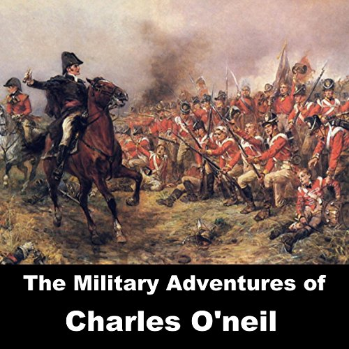 The Military Adventures of Charles O'Neil audiobook cover art