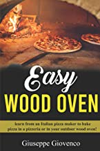 easy wood oven: Learn from an Italian pizza maker to bake pizza in a pizzeria or an your outdoor wood oven! (Pizza Italiana Pro)