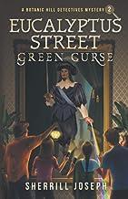 Eucalyptus Street: Green Curse (The Botanic Hill Detectives Mysteries)
