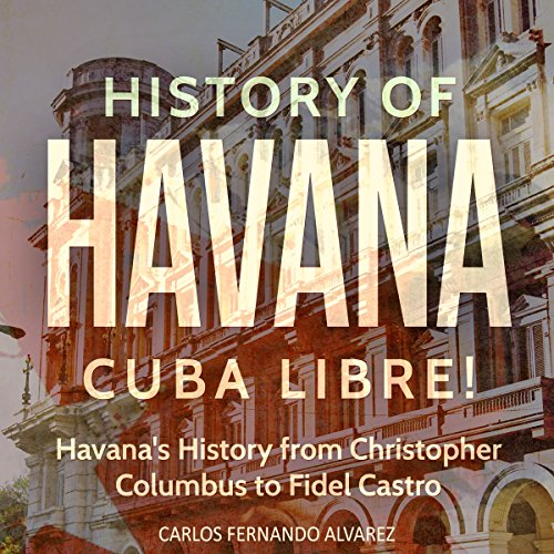 History of Havana: Cuba Libre! audiobook cover art