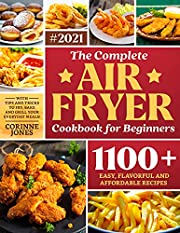 The Complete Air Fryer Cookbook for Beginners: 1100+Easy, Flavorful and Affordable Recipes With Tips and Tricks to Fry, Bake and Grill Your Everyday Meals
