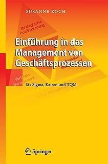 Einführung in das Management von Geschäftsprozessen: Six Sigma, Kaizen und TQM (German Edition)