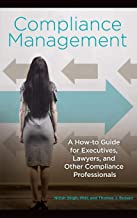 Compliance Management: A How-to Guide for Executives, Lawyers, and Other Compliance Professionals