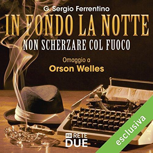 Non scherzare col fuoco (In fondo la notte - Omaggio a Orson Welles)  Audiolibri