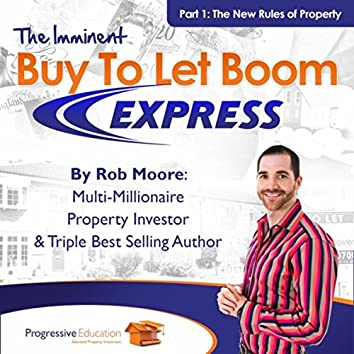Buy to Let Boom Express, Pt. 1:  The New Rules of Property