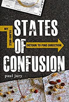 States of Confusion: My 19,000-Mile Detour to Find Direction by [Paul Jury]