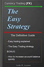 The Easy Strategy: Easy and profitable Forex trading explained