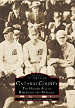 Ontario County: The Golden Age of Railroads and Baseball (Images of America)