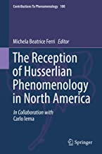 The Reception of Husserlian Phenomenology in North America (Contributions to Phenomenology Book 100)