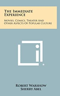 The Immediate Experience: Movies, Comics, Theater And Other Aspects Of Popular Culture
