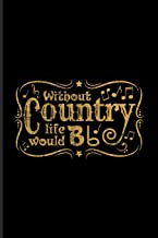 Without Country Life Would Bb: Music Staff Paper Book For Musicians, Song Composer, Musical Instruments & Concert Fans | 6x9 | 100 pages