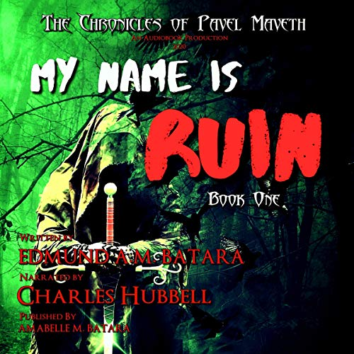 My Name Is Ruin: The Chronicles of Pavel Maveth - Book One Audiobook By Edmund A.M. Batara cover art