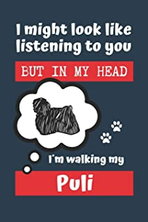 I MIGHT LOOK LIKE LISTENING TO YOU BUT IN MY HEAD I´M WALKING MY PULI: BLANK LINED DOG JOURNAL | Keep Track of Your Dog's ...