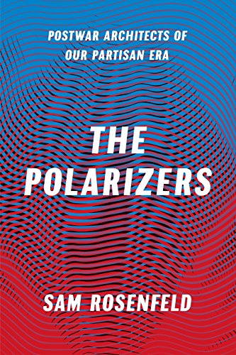 The Polarizers: Postwar Architects of Our Partisan Era (English Edition)