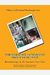The Essential Intensivist Bronchoscopist: Bronchoscopy in the Intensive Care Unit (The Essential Bronchoscopist Book 4) Kindle Edition