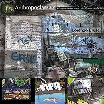 Anthropoclassics, Thinking Non-Idealogical Music, a Pre-Christmas Non-Play-List