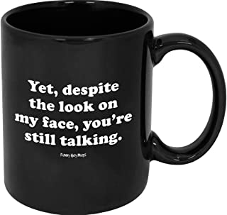 Funny Guy Mugs Yet Despite the Look On My Face You Are Still Talking Ceramic Coffee Mug, Black, 11-Ounce