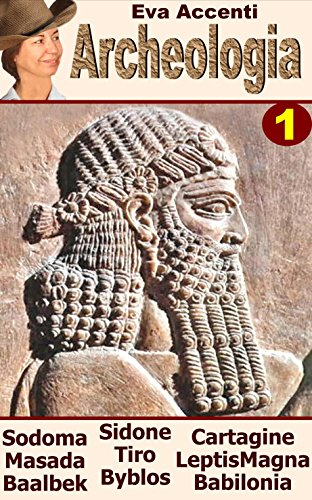 Archeologia 1: 10 Ancient Cities: Sodoma e Gomorra, Masada, Byblos, Tiro, Sidone, Cartagine, Leptis Magna, Baalbek e Babilonia (Panoramica Città Archeologiche)