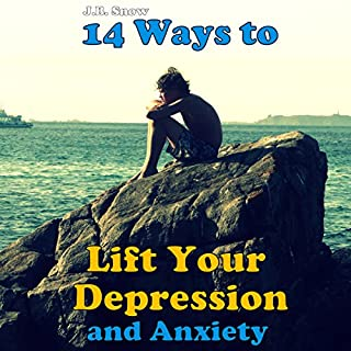 14 Ways to Lift Your Depression and Anxiety     Transcend Mediocrity, Book 15              By:                                                                                                                                 J.B. Snow                               Narrated by:                                                                                                                                 Mark Huff                      Length: 22 mins     Not rated yet     Overall 0.0