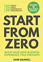 Start From Zero: Build Your Own Business. Experience True Freedom (English Edition)