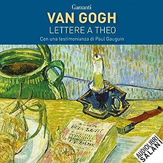 Lettere a Theo                   Di:                                                                                                                                 Vincent Van Gogh                               Letto da:                                                                                                                                 Sax Nicosia                      Durata:  17 ore e 14 min     9 recensioni     Totali 4,8