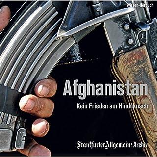 Afghanistan     Kein Frieden am Hindukusch              Autor:                                                                                                                                 Frankfurter Allgemeine Archiv                               Sprecher:                                                                                                                                 Markus Kästle,                                                                                        Olaf Pessler                      Spieldauer: 2 Std. und 22 Min.     4 Bewertungen     Gesamt 4,8