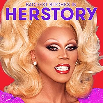 """The Baddest Bitches in Herstory (From """"Rupaul's Drag Race All Stars, Season 2"""")"""