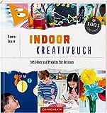 Indoor-Kreativbuch: 101 Ideen und Projekte für drinnen (100% selbst gemacht)