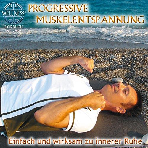 Progressive Muskelentspannung - Einfach und wirksam zu innerer Ruhe / Hörbuch