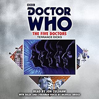 Doctor Who: The Five Doctors     5th Doctor Novelisation              By:                                                                                                                                 Terrance Dicks                               Narrated by:                                                                                                                                 Nicholas Briggs,                                                                                        Jon Culshaw                      Length: 3 hrs and 27 mins     65 ratings     Overall 4.7