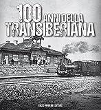 100 anni della Transiberiana. Ediz. illustrata...