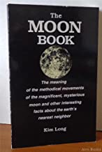 Moon Book: The Meaning of Methodical Movements of the Magnificent Mysterious Moon and Other Interesting Facts About Earth's Nearest Neighbor