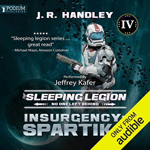 Insurgency: Spartika     The Sleeping Legion, Book 4              By:                                                                                                                                 J. R. Handley                               Narrated by:                                                                                                                                 Jeffrey Kafer                      Length: 9 hrs and 35 mins     21 ratings     Overall 4.4