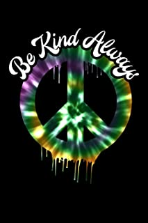 Be Kind Always: Blank Lined Journal Notebook Writing Diary With Peace Sign Tie Dye Retro Vintage 60s 70's Hippie Styled Graphic (Tie Dye Dripping Peace Sign Series)