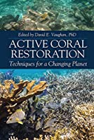 Active Coral Restoration: Techniques for a Changing Planet