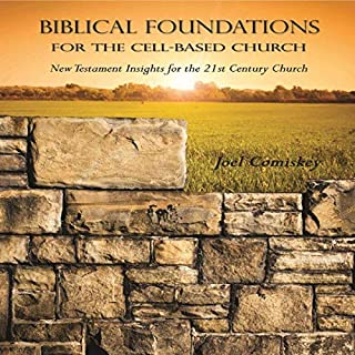 Biblical Foundations for the Cell-Based Church                   By:                                                                                                                                 Joel Comiskey                               Narrated by:                                                                                                                                 Robert Grothe                      Length: 4 hrs and 50 mins     Not rated yet     Overall 0.0