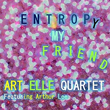 Entropy My Friend (feat. Arthur Lee)