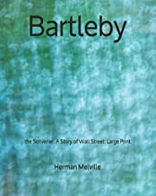 Bartleby: the Scrivener: A Story of Wall Street - Large Print