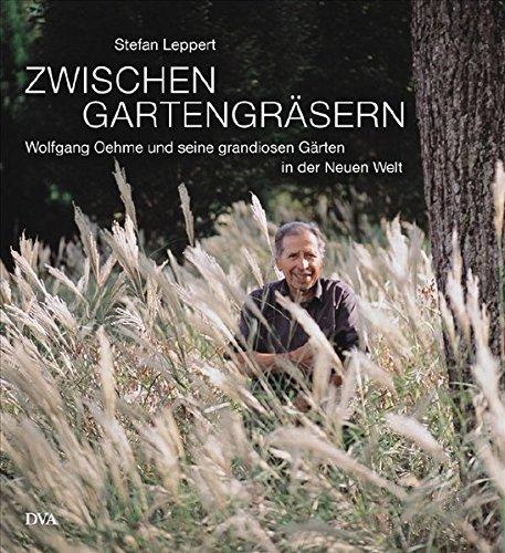 Zwischen Gartengräsern: Wolfgang Oehme und seine grandiosen Gärten in der Neuen Welt