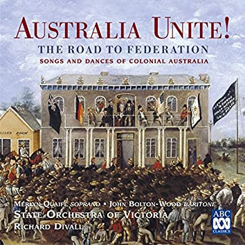 Australia Unite! The Road To Federation (Songs And Dances Of Colonial Australia)