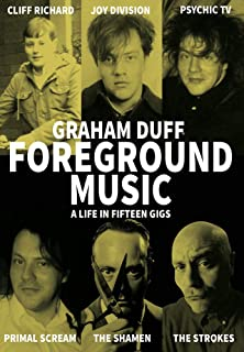 Foreground Music: A Life in Fifteen Gigs (Strange Attractor Press)